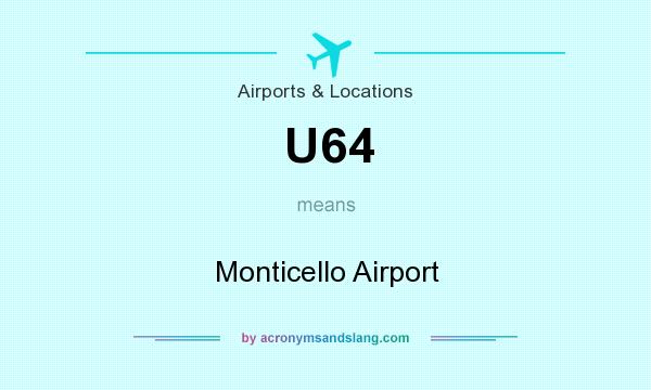 What does U64 mean? It stands for Monticello Airport