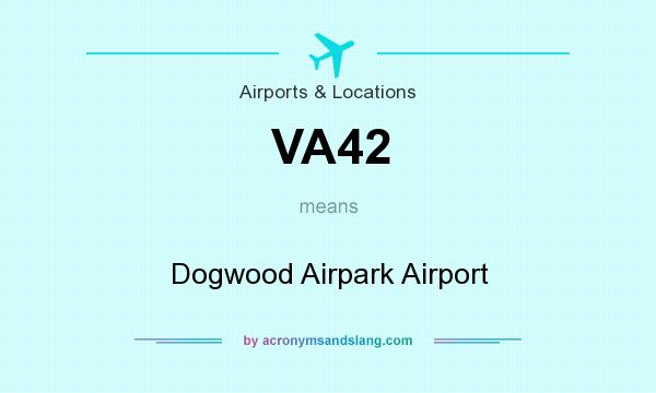What does VA42 mean? It stands for Dogwood Airpark Airport