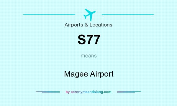 What does S77 mean? It stands for Magee Airport
