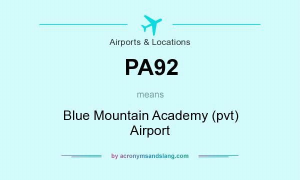 What does PA92 mean? It stands for Blue Mountain Academy (pvt) Airport