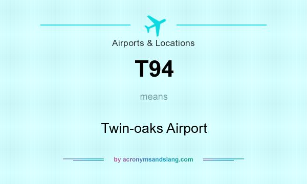 What does T94 mean? It stands for Twin-oaks Airport