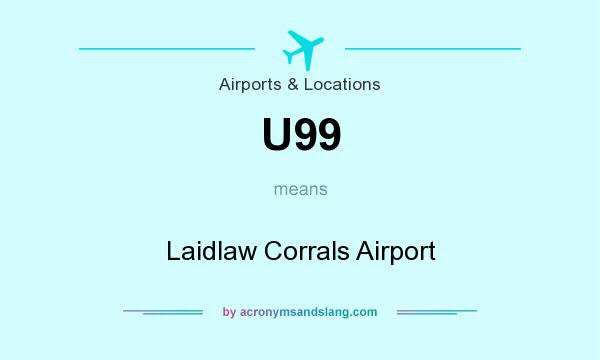What does U99 mean? It stands for Laidlaw Corrals Airport