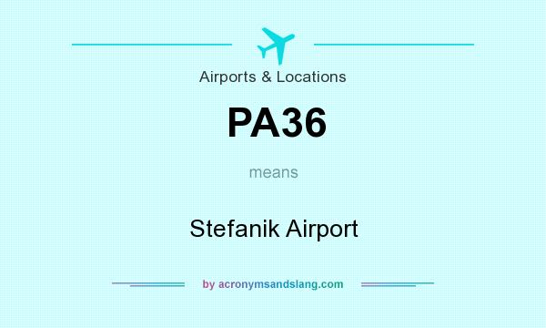 What does PA36 mean? It stands for Stefanik Airport