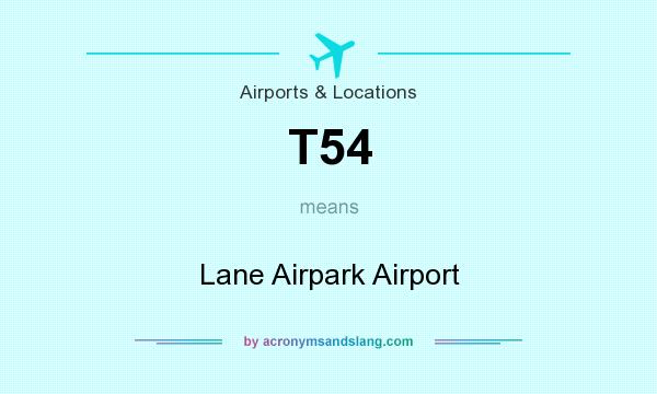 What does T54 mean? It stands for Lane Airpark Airport