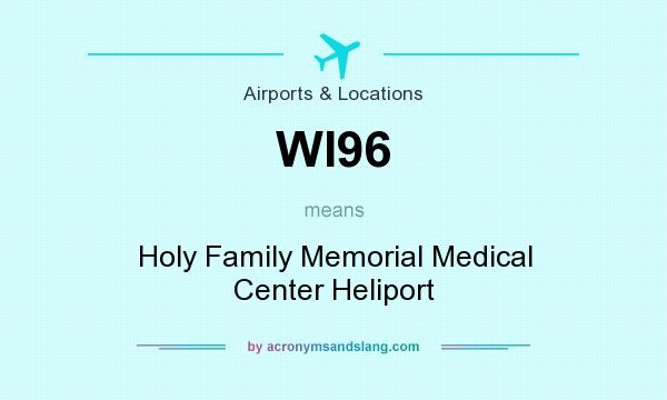 What does WI96 mean? It stands for Holy Family Memorial Medical Center Heliport