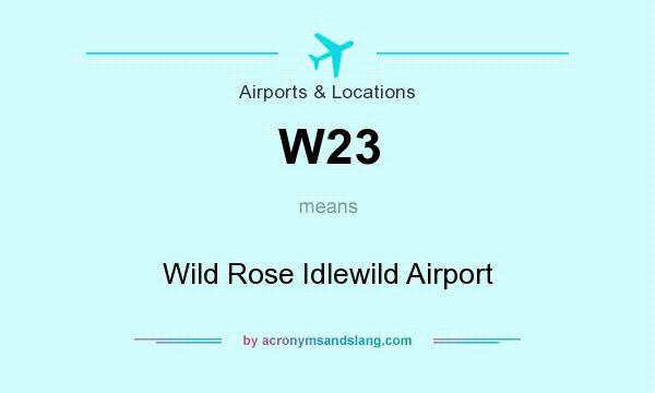 What does W23 mean? It stands for Wild Rose Idlewild Airport