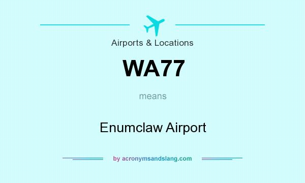 What does WA77 mean? It stands for Enumclaw Airport