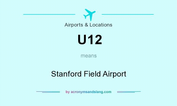 What does U12 mean? It stands for Stanford Field Airport