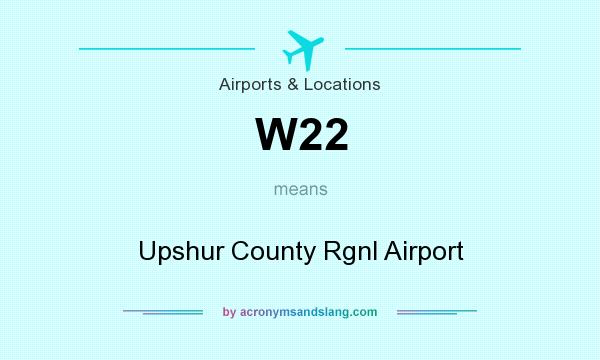 What does W22 mean? It stands for Upshur County Rgnl Airport