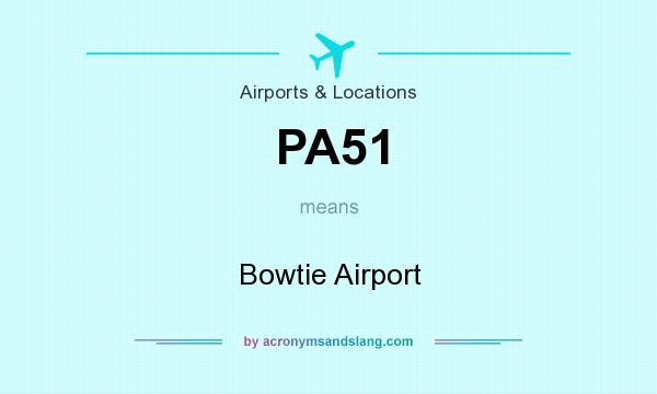 What does PA51 mean? It stands for Bowtie Airport