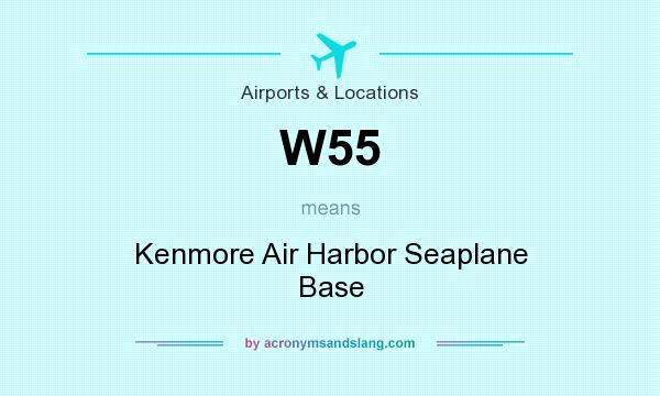 What does W55 mean? It stands for Kenmore Air Harbor Seaplane Base
