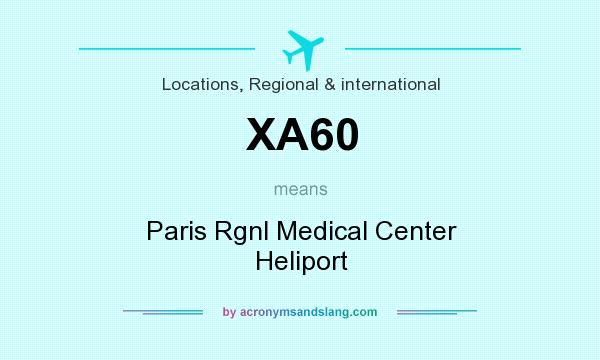 What does XA60 mean? It stands for Paris Rgnl Medical Center Heliport
