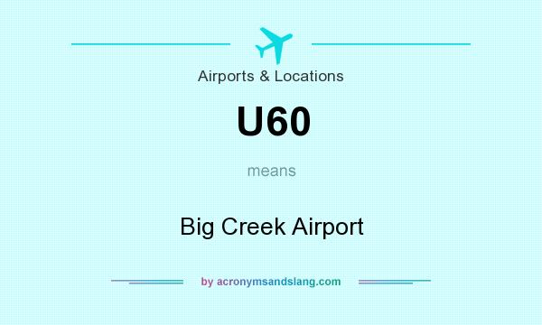 What does U60 mean? It stands for Big Creek Airport