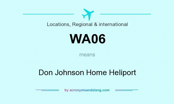 What does WA06 mean? It stands for Don Johnson Home Heliport