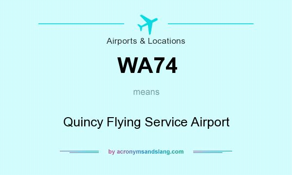 What does WA74 mean? It stands for Quincy Flying Service Airport