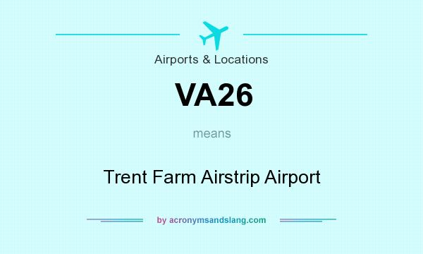 What does VA26 mean? It stands for Trent Farm Airstrip Airport