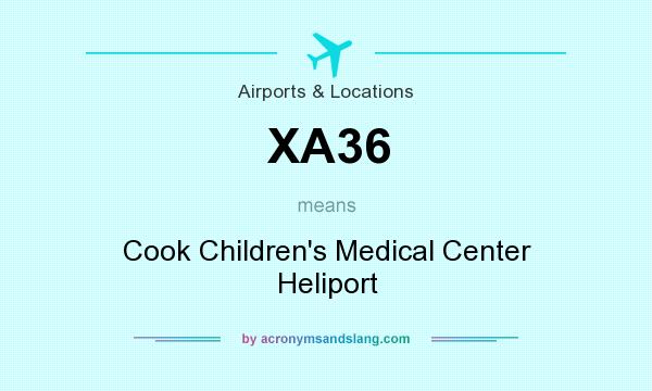 What does XA36 mean? It stands for Cook Children`s Medical Center Heliport