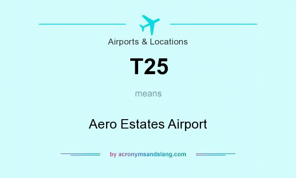 What does T25 mean? It stands for Aero Estates Airport