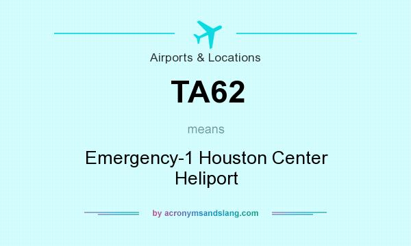 What does TA62 mean? It stands for Emergency-1 Houston Center Heliport