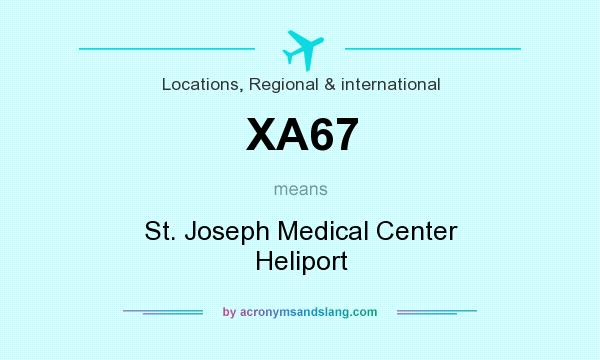 What does XA67 mean? It stands for St. Joseph Medical Center Heliport