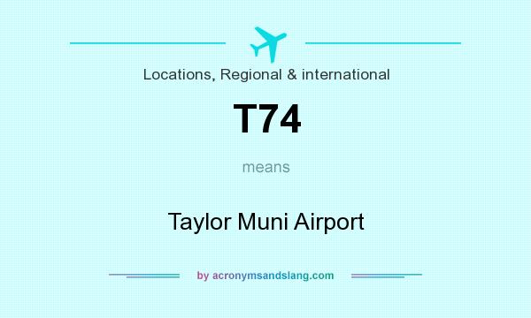 What does T74 mean? It stands for Taylor Muni Airport