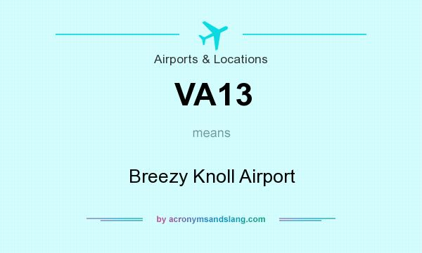 What does VA13 mean? It stands for Breezy Knoll Airport