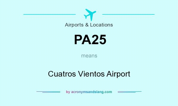 What does PA25 mean? It stands for Cuatros Vientos Airport