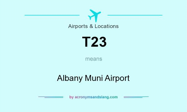 What does T23 mean? It stands for Albany Muni Airport