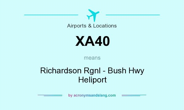What does XA40 mean? It stands for Richardson Rgnl - Bush Hwy Heliport