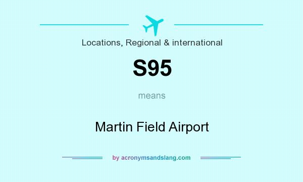 What does S95 mean? It stands for Martin Field Airport