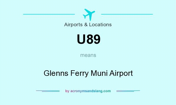 What does U89 mean? It stands for Glenns Ferry Muni Airport