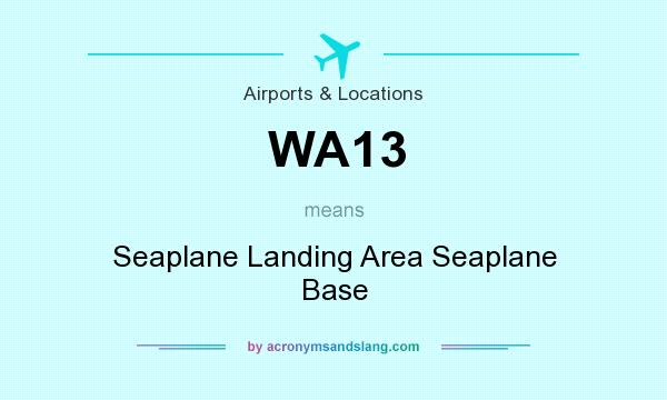 What does WA13 mean? It stands for Seaplane Landing Area Seaplane Base