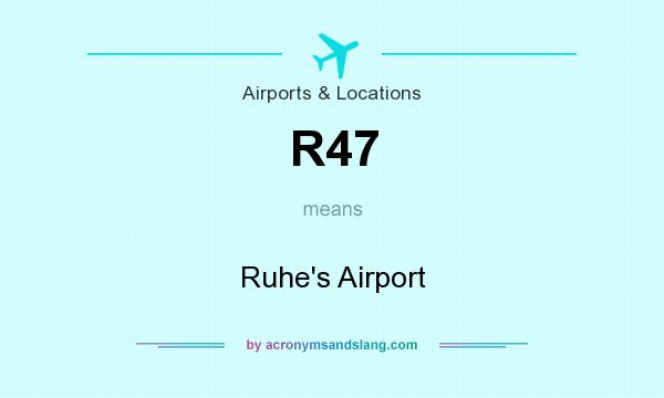 What does R47 mean? It stands for Ruhe`s Airport