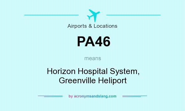 What does PA46 mean? It stands for Horizon Hospital System, Greenville Heliport