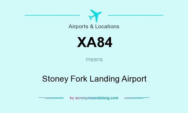 What does XA84 mean? It stands for Stoney Fork Landing Airport