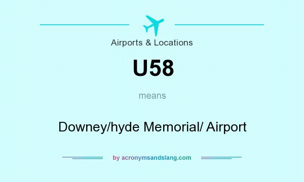 What does U58 mean? It stands for Downey/hyde Memorial/ Airport