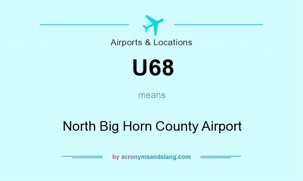 What does U68 mean? It stands for North Big Horn County Airport