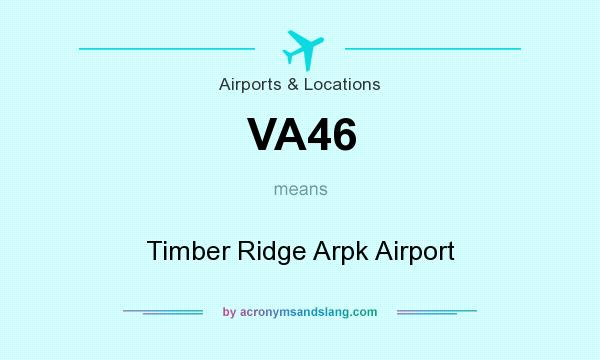 What does VA46 mean? It stands for Timber Ridge Arpk Airport