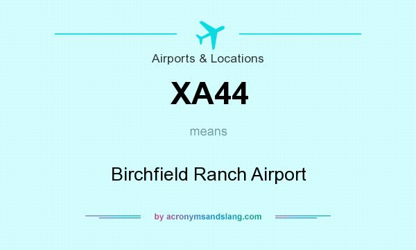 What does XA44 mean? It stands for Birchfield Ranch Airport