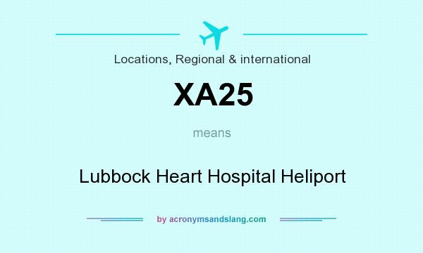 What does XA25 mean? It stands for Lubbock Heart Hospital Heliport