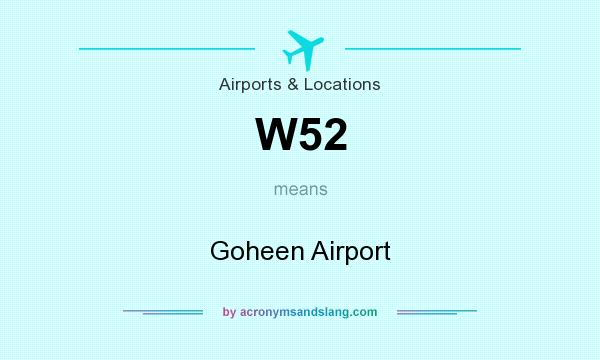 What does W52 mean? It stands for Goheen Airport