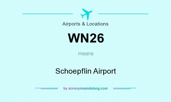 What does WN26 mean? It stands for Schoepflin Airport