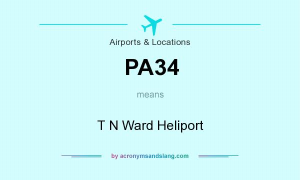 What does PA34 mean? It stands for T N Ward Heliport