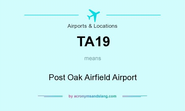 What does TA19 mean? It stands for Post Oak Airfield Airport