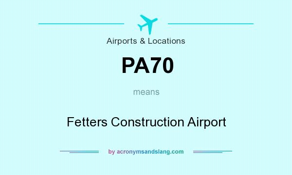 What does PA70 mean? It stands for Fetters Construction Airport