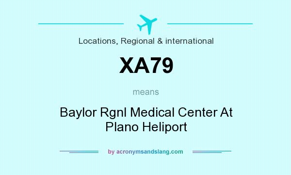 What does XA79 mean? It stands for Baylor Rgnl Medical Center At Plano Heliport