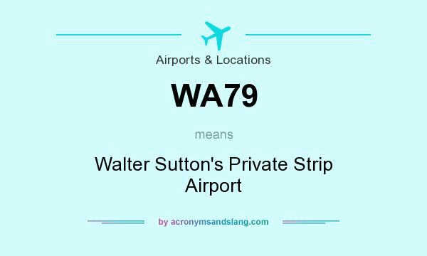 What does WA79 mean? It stands for Walter Sutton`s Private Strip Airport