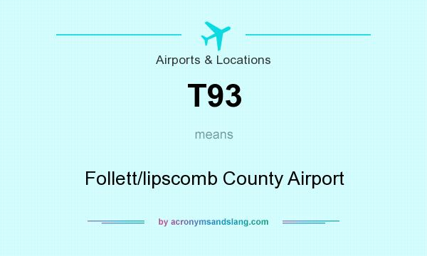 What does T93 mean? It stands for Follett/lipscomb County Airport
