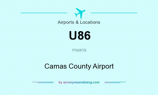 What does U86 mean? It stands for Camas County Airport