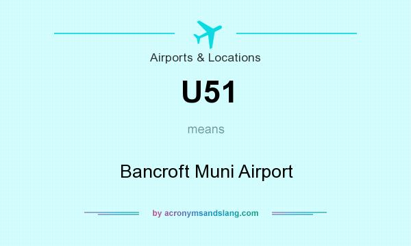 What does U51 mean? It stands for Bancroft Muni Airport